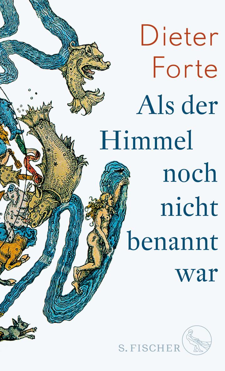 Dieter Forte: Als der Himmel noch nicht benannt war